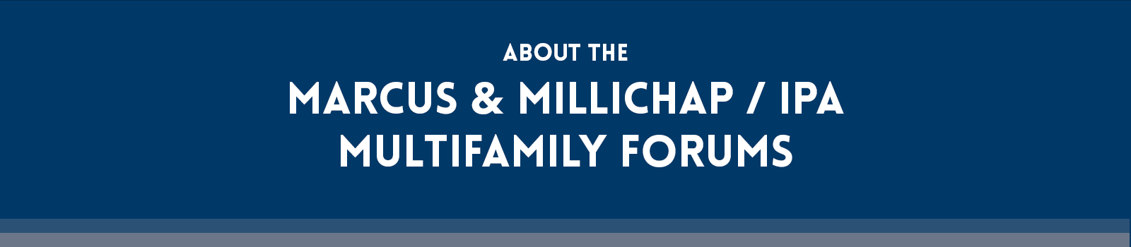 About the Marcus & Millichap / IPA Multifamily Forums